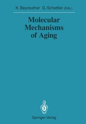 Molecular Mechanisms of Aging - Beyreuther, Konrad (Editor), and Schettler, Gotthard (Editor)