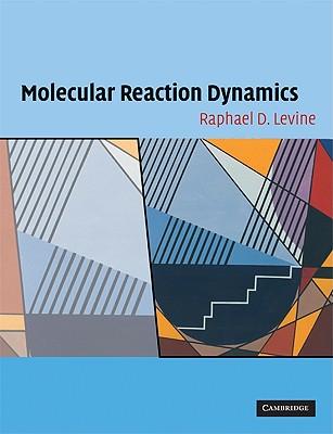 Molecular Reaction Dynamics - Levine, Raphael D