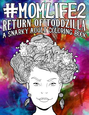 Mom Life 2: Return of Toddzilla: A Snarky Adult Coloring Book - Papeterie Bleu