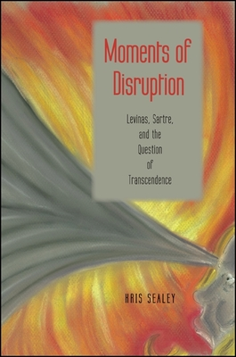 Moments of Disruption: Levinas, Sartre, and the Question of Transcendence - Sealey, Kris