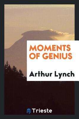 Moments of Genius - Lynch, Arthur