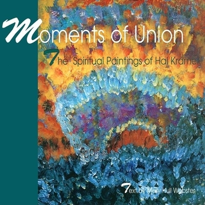 Moments of Union: The Spiritual Paintings of Hal Kramer - Webster, Mary Hull, and Schumacher, Suzanne (Foreword by)