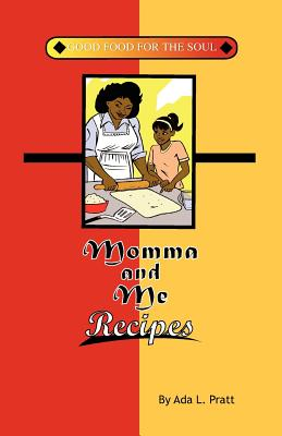 Momma and Me Recipes: Good Food for the Soul - Pratt, Mrs Ada L (Photographer)