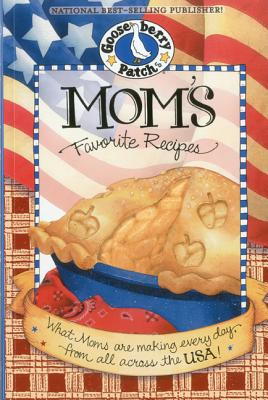 Mom's Favorite Recipes Cookbook: What Moms Are Making Every Day from All Across the USA! - Gooseberry Patch