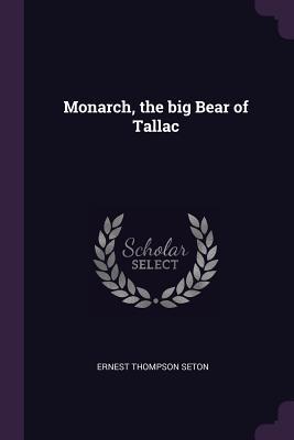 Monarch, the Big Bear of Tallac - Seton, Ernest Thompson