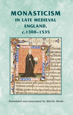 Monasticism in Late Medieval England, c.1300-1535 - Heale, Martin (Translated by)