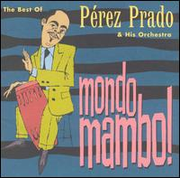 Mondo Mambo: The Best of Perez Prado - Perez Prado