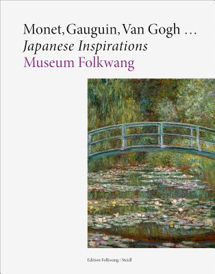 Monet, Gauguin, Van Gogh ... Japanese Inspirations - Aitken, Genevieve (Text by), and Dorsz, Christoph (Text by), and Gianfreda, Sandra (Text by)