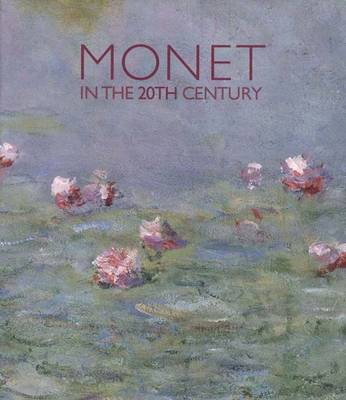Monet in the 20th Century - Tucker, Paul Hayes, Professor, Ph.D. (Editor), and Stevens, Maryanne, and Shackelford, George T M, and Golan, Romy, Ms...