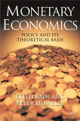 Monetary Economics: Policy and Its Theoretical Basis - Bain, Mr. Keith