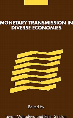 Monetary Transmission in Diverse Economies - Mahadeva, Lavan (Editor), and Sinclair, Peter, Professor (Editor), and Stern, Gabriel (Editor)