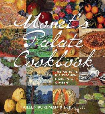 Monet's Palate Cookbook: The Artist & His Kitchen Garden at Giverny - Bordman, Aileen, and Fell, Derek