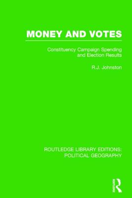 Money and Votes: Constituency Campaign Spending and Election Results - Johnston, Ron