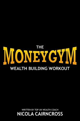 Money Gym: The Wealth Building Workout - Cairncross, Nicola