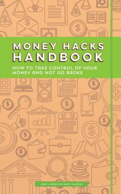 Money Hacks Handbook: How to Take Control of Your Money and Not Go Broke - Carlson, David (Foreword by)