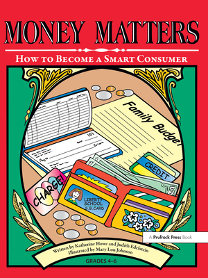 Money Matters: How to Become a Smart Consumer - Edelstein, Judy, and Howe, Katherine, and Edelstein, Judith