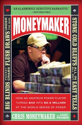 Moneymaker: How an Amateur Poker Player Turned $40 Into $2.5 Million at the World Series of Poker - Moneymaker, Chris