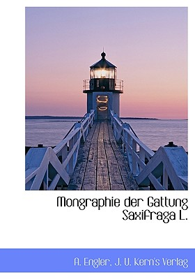 Mongraphie Der Gattung Saxifraga L. - Engler, A, and J U Kern's Verlag, U Kern's Verlag (Creator)