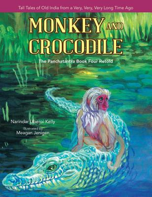 Monkey and Crocodile: The Panchatantra Book Four Retold - Kelly, Narindar Uberoi