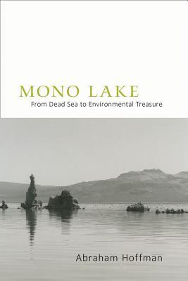 Mono Lake: From Dead Sea to Environmental Treasure - Hoffman, Abraham