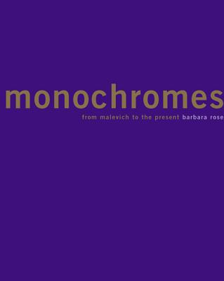 Monochromes: From Malevich to the Present - Varas, Valerie (Editor), and Rose, Barbara, and Fabre, Gladys