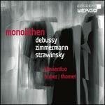 Monolithen: Debussy, Zimmerman, Stravinsky