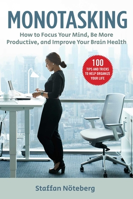 Monotasking: How to Focus Your Mind, Be More Productive, and Improve Your Brain Health - Nöteberg, Staffan