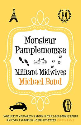 Monsieur Pamplemousse and the Militant Midwives - Bond, Michael