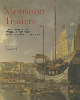 Monsoon Traders: The Maritime World of the East India Company - Bowen, Huw, and Blyth, Robert J., and McAleer, John