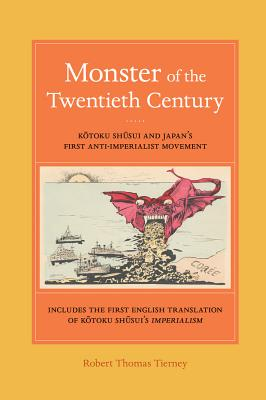 Monster of the Twentieth Century: Kotoku Shusui and Japan's First Anti-Imperialist Movement - Tierney, Robert Thomas