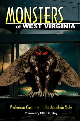 Monsters of West Virginia: Mysterious Creatures in the Mountain State - Guiley, Rosemary Ellen