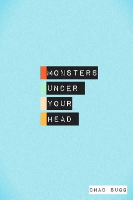 Monsters Under Your Head - Sugg, Chad