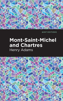 Mont-Saint-Michel and Chartres - Adams, Henry, and Editions, Mint (Contributions by)