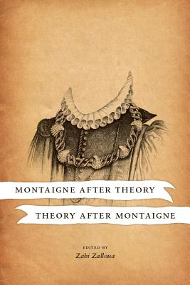 Montaigne After Theory / Theory After Montaigne - Zalloua, Zahi (Editor)