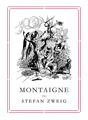 Montaigne - Zweig, Stefan, and Stone, Will (Translated by)