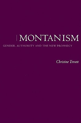 Montanism: Gender, Authority and the New Prophecy - Trevett, Christine