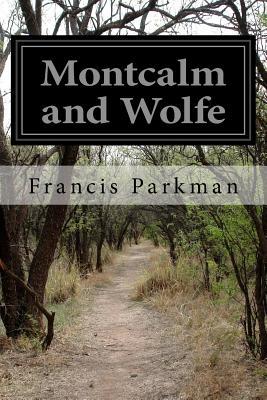 Montcalm and Wolfe - Parkman, Francis