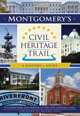 Montgomery's Civil Heritage Trail: A History & Guide - Directors, Friends Of the Civil Heritage Trail Site