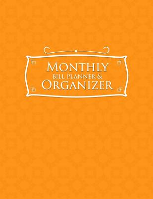 Monthly Bill Planner & Organizer: Bill Payment Schedule Spreadsheet, Money Tracking Journal, Easy Spreadsheet For Monthly Bills, Simple Monthly Budget Form, Orange Cover - Publishing, Rogue Plus