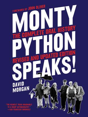 Monty Python Speaks, Revised and Updated Edition: The Complete Oral History - Morgan, David, and Oliver, John (Foreword by)