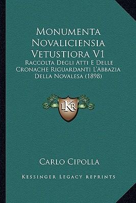 Monumenta Novaliciensia Vetustiora V1: Raccolta Degli Atti E Delle Cronache Riguardanti L'Abbazia Della Novalesa (1898) - Cipolla, Carlo