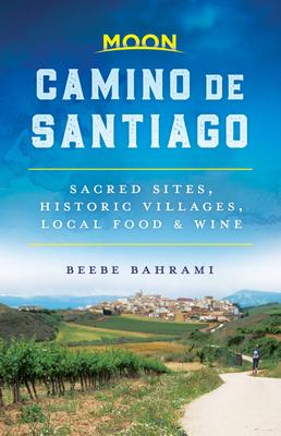 Moon Camino de Santiago: Sacred Sites, Historic Villages, Local Food & Wine - Bahrami, Beebe