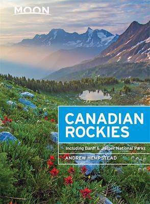 Moon Canadian Rockies: Including Banff & Jasper National Parks - Hempstead, Andrew