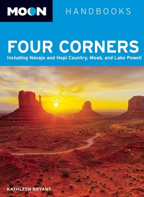 Moon Four Corners: Including Navajo and Hopi Country, Moab, and Lake Powell - Bryant, Kathleen