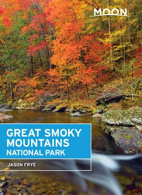 Moon Great Smoky Mountains National Park (First Edition) - Frye, Jason