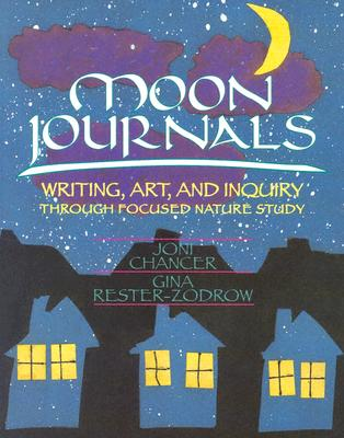 Moon Journals: Writing, Art, and Inquiry Through Focused Nature Study - Chancer, Joni, and Rester-Zodrow, Gina