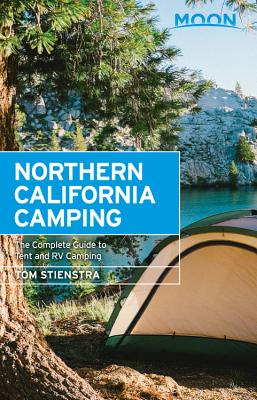 Moon Northern California Camping: The Complete Guide to Tent and RV Camping - Stienstra, Tom