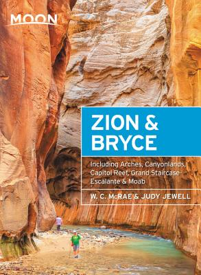 Moon Zion & Bryce: With Arches, Canyonlands, Capitol Reef, Grand Staircase-Escalante & Moab - McRae, W C, and Jewell, Judy