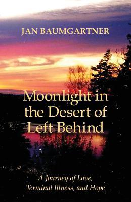 Moonlight in the Desert of Left Behind: A Journey of Love, Terminal Illness, and Hope - Baumgartner, Jan