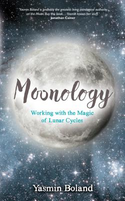 Moonology: Working with the Magic of Lunar Cycles - Boland, Yasmin